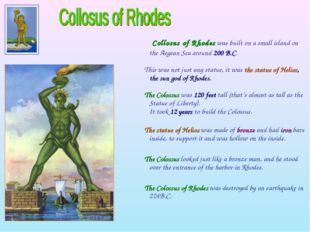 Collosus of Rhodes was built on a small island on the Aegean Sea around 200