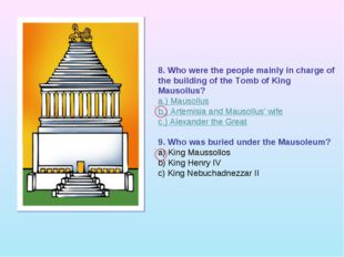 8. Who were the people mainly in charge of the building of the Tomb of King M