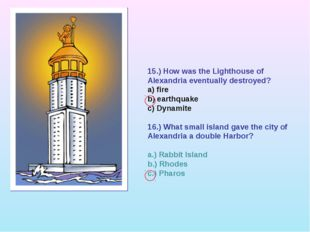 15.) How was the Lighthouse of Alexandria eventually destroyed? a) fire b) ea