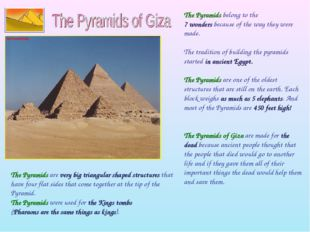 The Pyramids belong to the 7 wonders because of the way they were made. The t