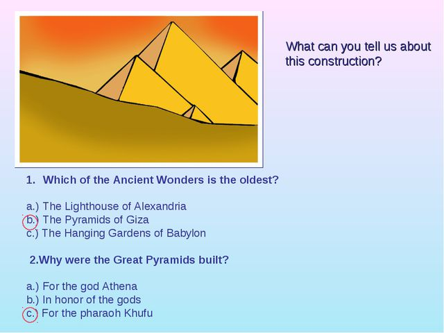 Which of the Ancient Wonders is the oldest? a.) The Lighthouse of Alexandria...
