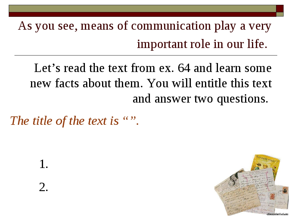As you see, means of communication play a very important role in our life. Le...