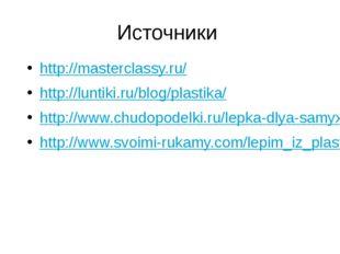 Источники http://masterclassy.ru/ http://luntiki.ru/blog/plastika/ http://www