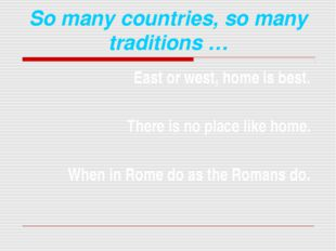 So many countries, so many traditions … East or west, home is best. There is