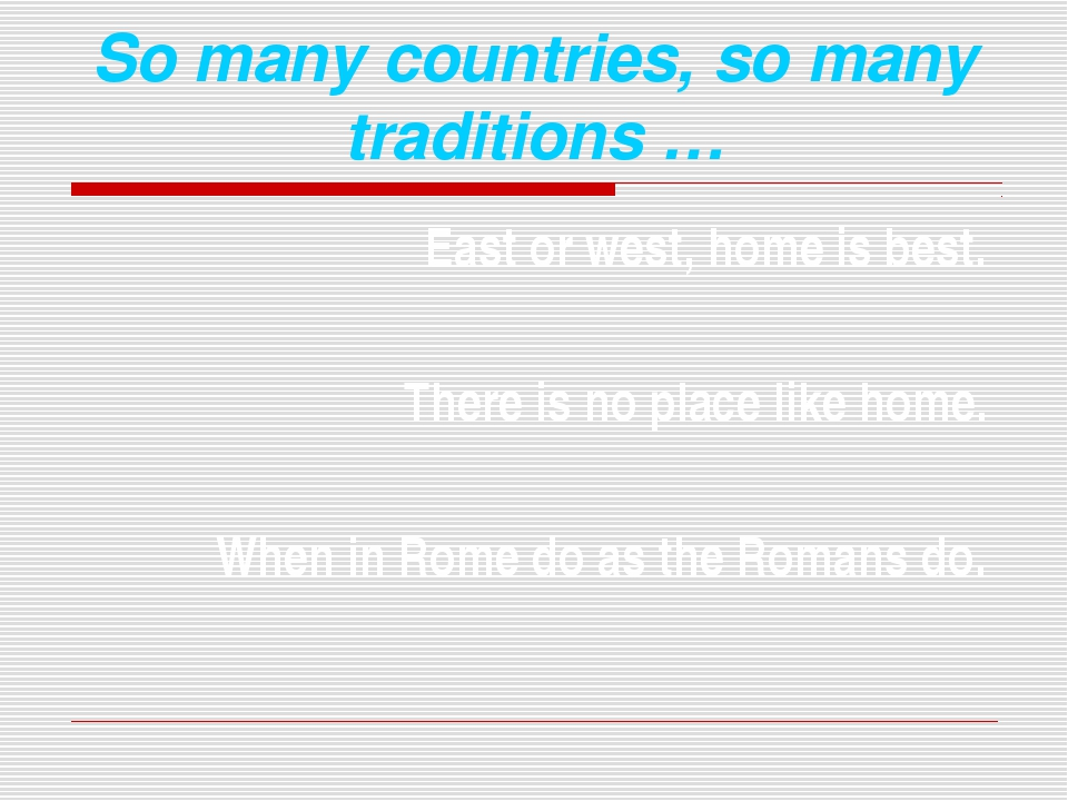 So many countries, so many traditions … East or west, home is best. There is...