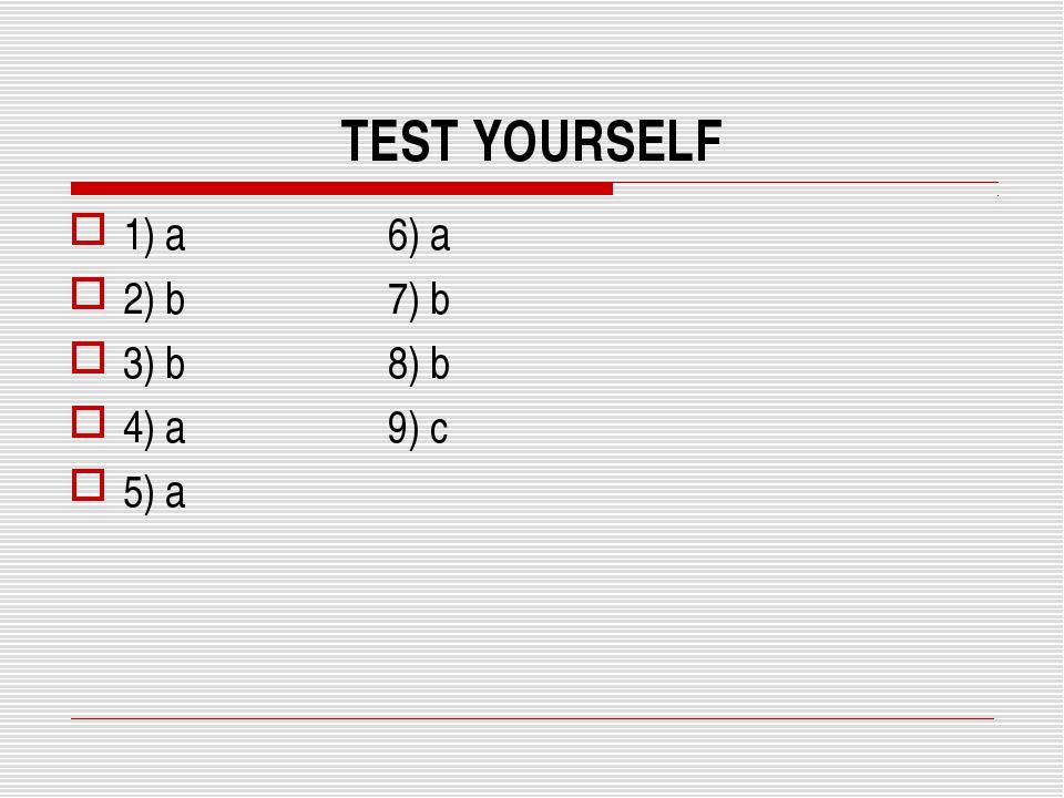TEST YOURSELF 1) a 6) a 2) b 7) b 3) b 8) b 4) a 9) c 5) a