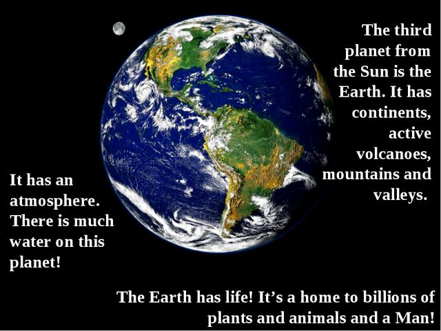 The third planet from the Sun is the Earth. It has continents, active volcano...
