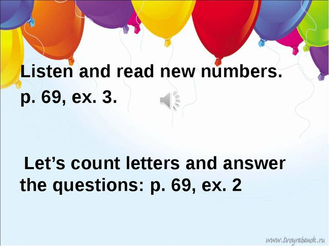 Listen and read new numbers. p. 69, ex. 3. Let's count letters and answer the...
