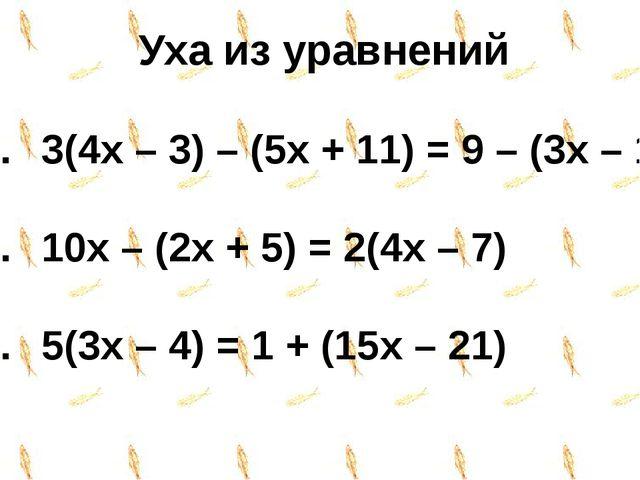 Уха из уравнений 3(4x – 3) – (5x + 11) = 9 – (3x – 1) 10x – (2x + 5) = 2(4x –...