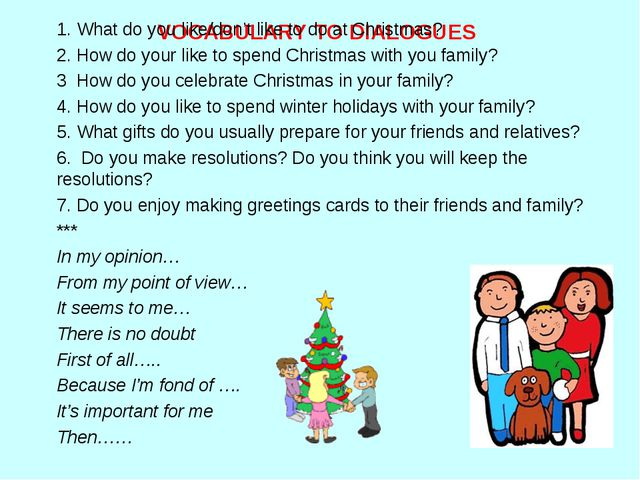 VOCABULARY TO DIALOGUES 1. What do you like/don't like to do at Christmas? 2....