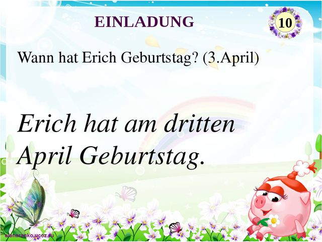Erich hat am dritten April Geburtstag. Wann hat Erich Geburtstag? (3.April) E...