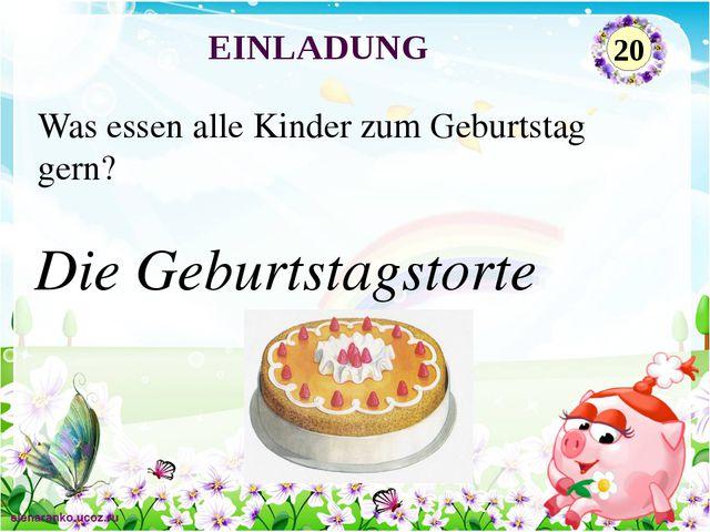 Die Geburtstagstorte Was essen alle Kinder zum Geburtstag gern? EINLADUNG 20