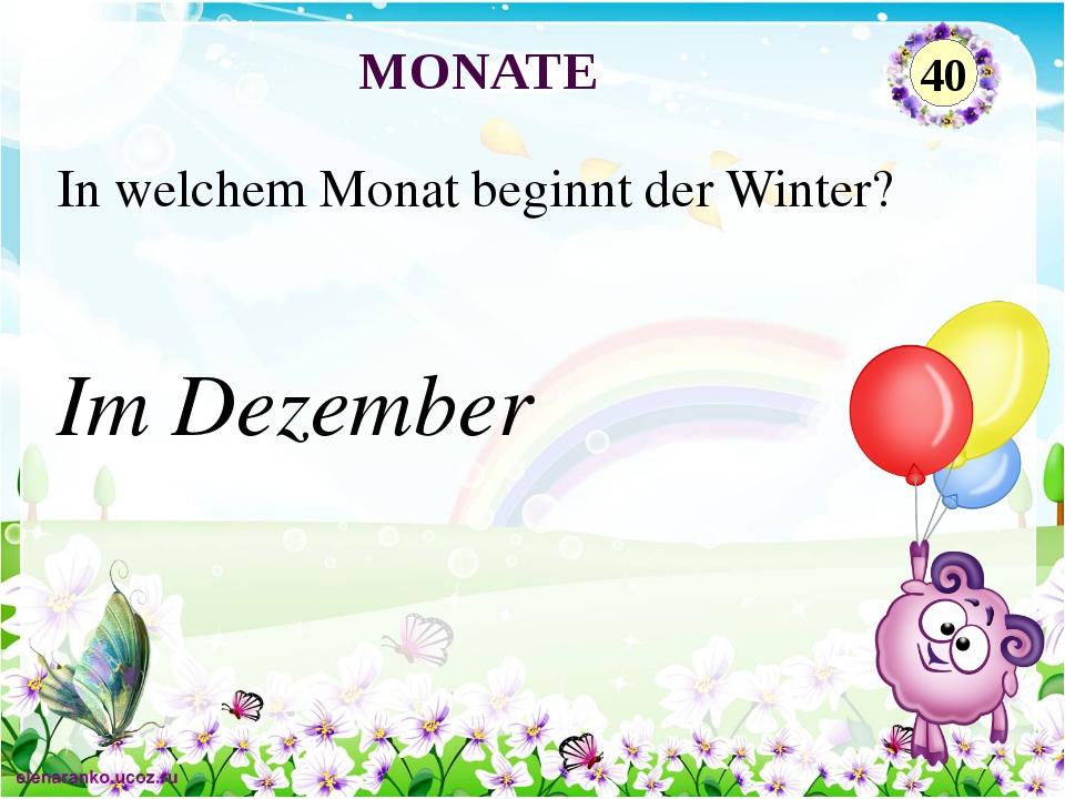 Im Dezember In welchem Monat beginnt der Winter? MONATE 40