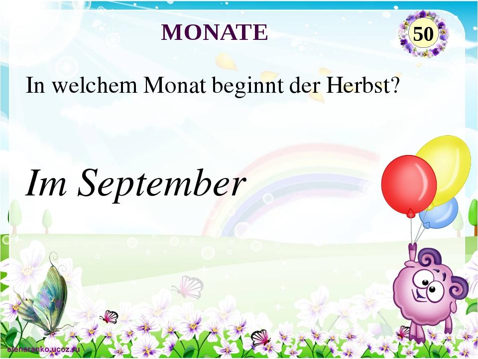 Im September In welchem Monat beginnt der Herbst? MONATE 50