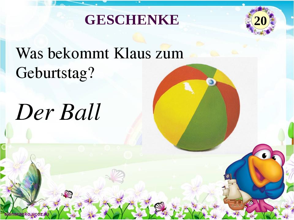 Der Ball Was bekommt Klaus zum Geburtstag? GESCHENKE 20