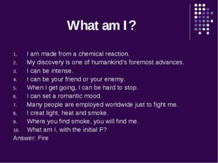 What am I? I am made from a chemical reaction. My discovery is one of humanki