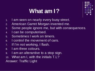 What am I? I am seen on nearly every busy street. American Garret Morgan inve