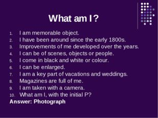 What am I? I am memorable object. I have been around since the early 1800s. I