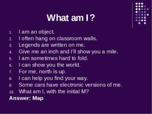 What am I? I am an object. I often hang on classroom walls. Legends are writt