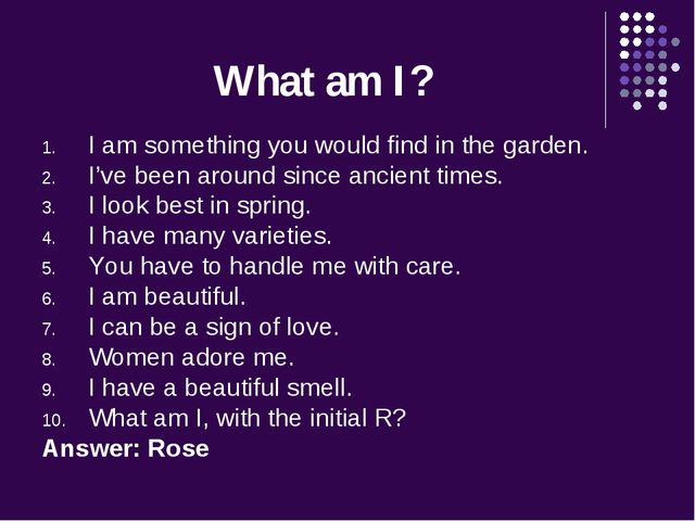 What am I? I am something you would find in the garden. I've been around sinc...