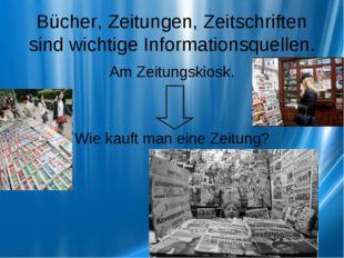Bücher, Zeitungen, Zeitschriften sind wichtige Informationsquellen. Am Zeitun