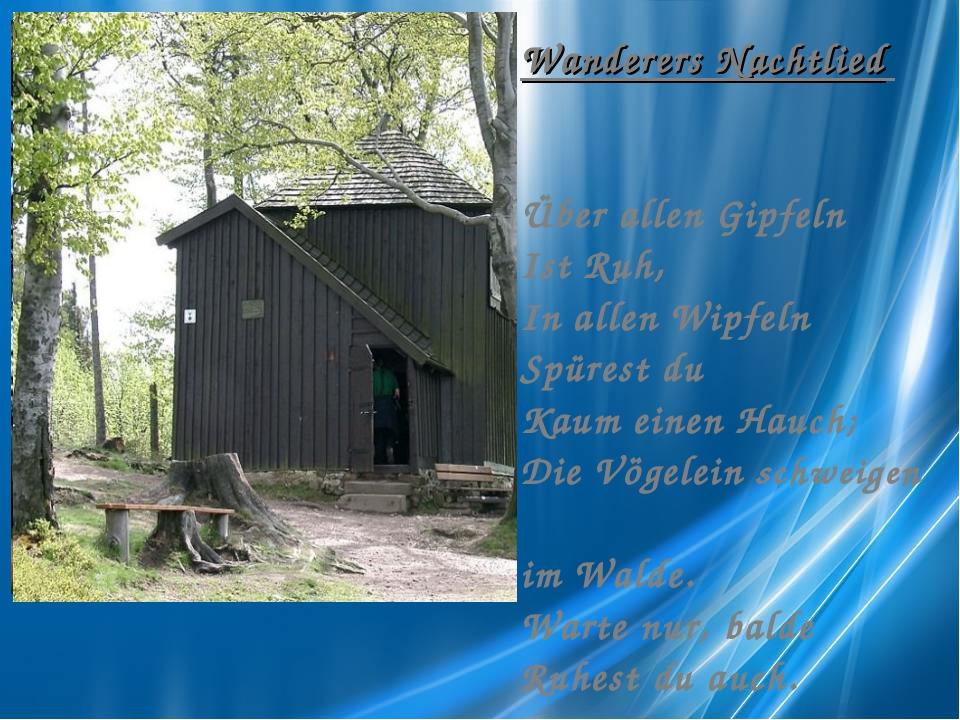 Wanderers Nachtlied Über allen Gipfeln Ist Ruh, In allen Wipfeln Spürest du K...