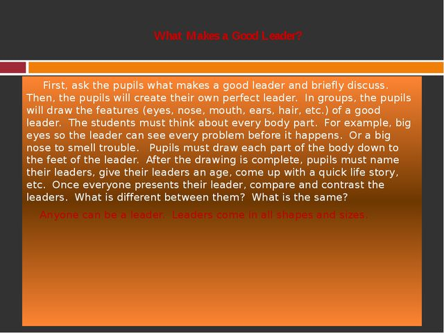 What Makes a Good Leader? First, ask the pupils what makes a good leader and...