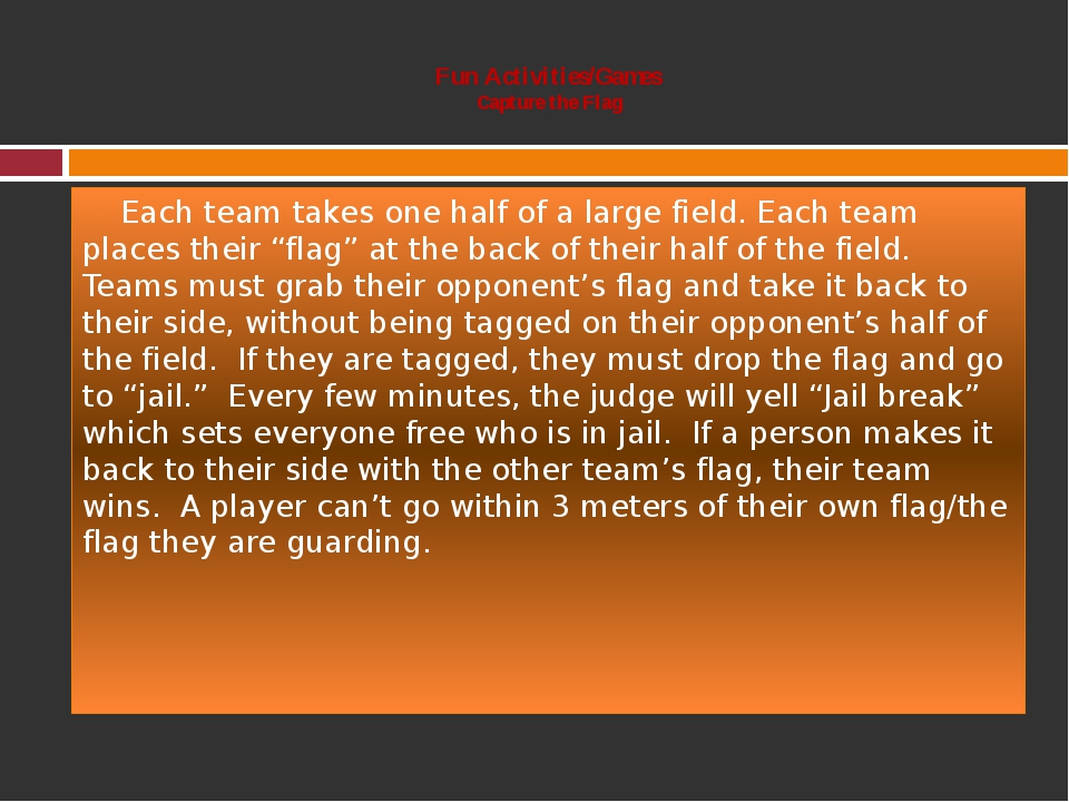 Fun Activities/Games Capture the Flag Each team takes one half of a large fi...