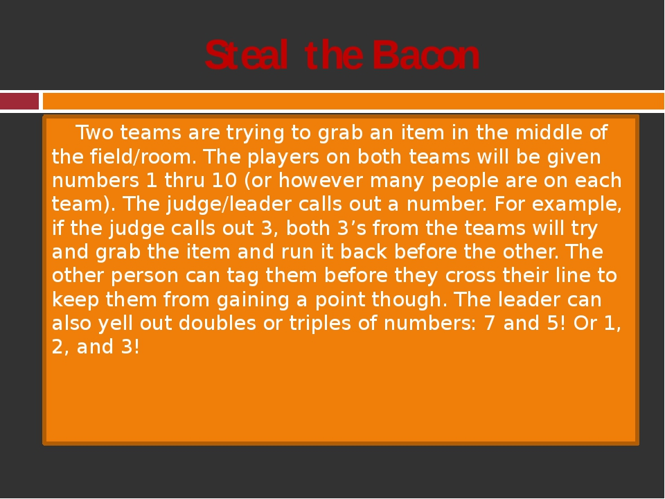 Steal the Bacon Two teams are trying to grab an item in the middle of the fie...