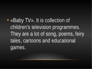 «Baby TV». It is collection of children's television programmes. They are a