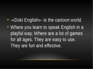 -«Doki English»- is the cartoon world. Where you learn to speak English in a