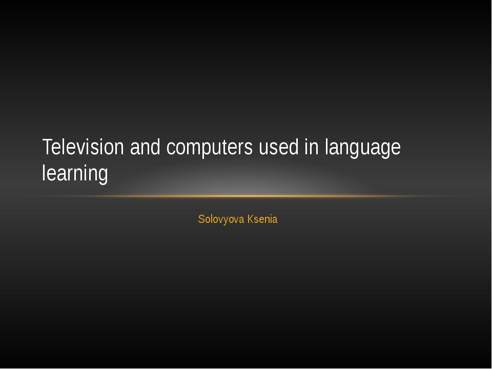 Solovyova Ksenia Television and computers used in language learning