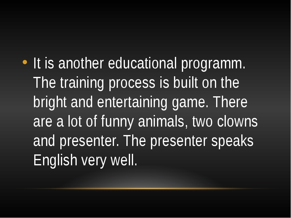 It is another educational programm. The training process is built on the bri...