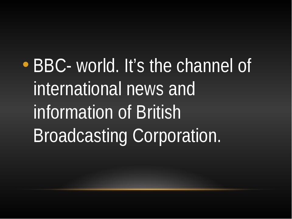 BBC- world. It's the channel of international news and information of Britis...