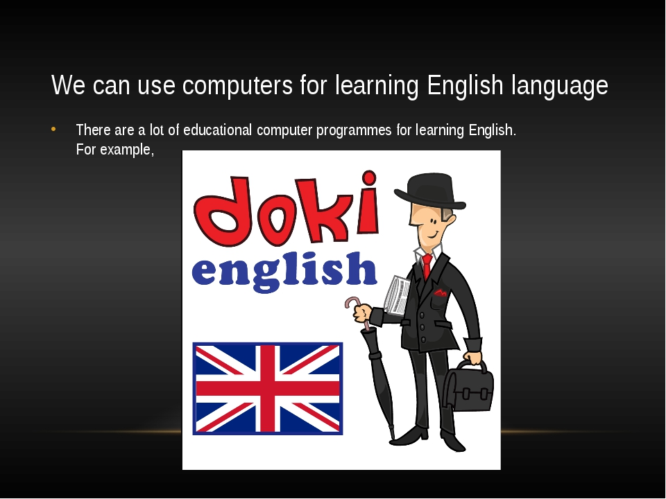 We can use computers for learning English language There are a lot of educati...