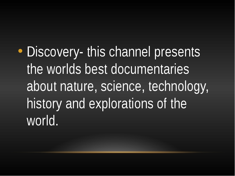 Discovery- this channel presents the worlds best documentaries about nature,...