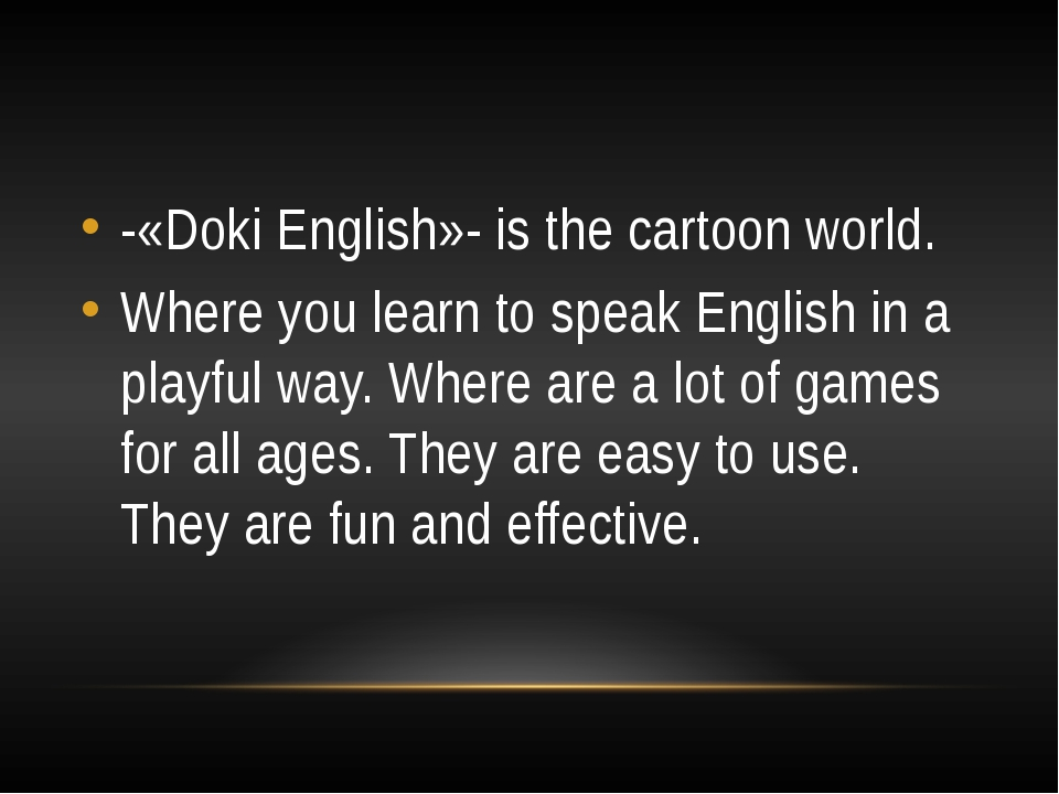 -«Doki English»- is the cartoon world. Where you learn to speak English in a...