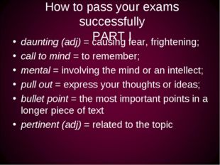 How to pass your exams successfully PART I daunting (adj) = causing fear, fri