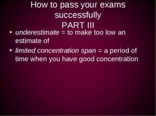 How to pass your exams successfully PART III underestimate = to make too low