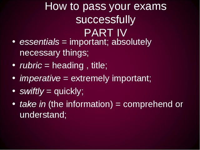 How to pass your exams successfully PART IV essentials = important; absolutel...