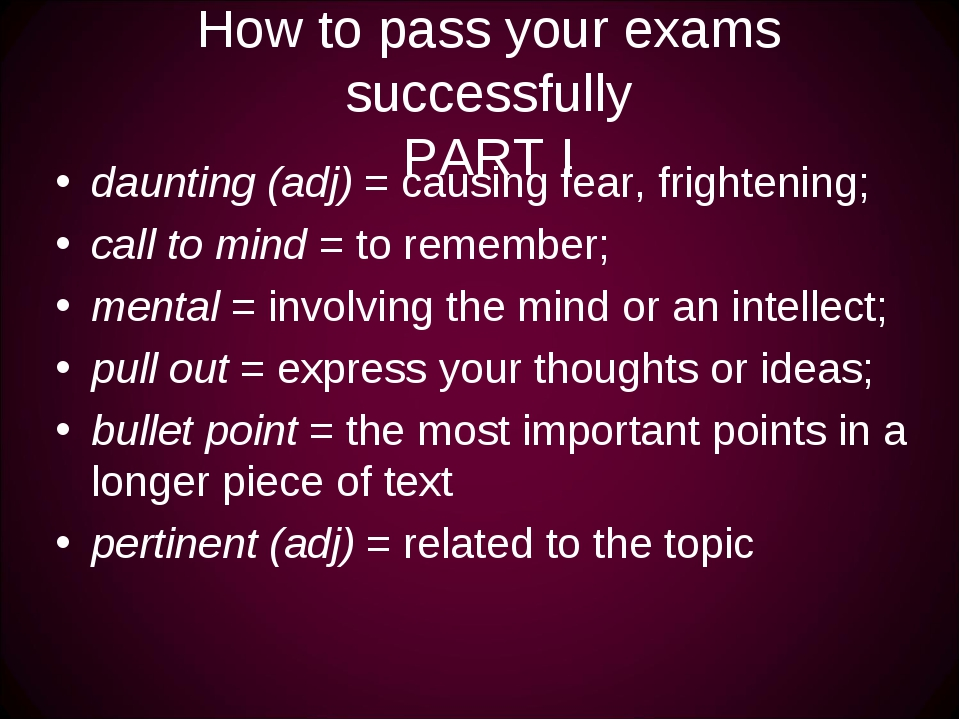 How to pass your exams successfully PART I daunting (adj) = causing fear, fri...