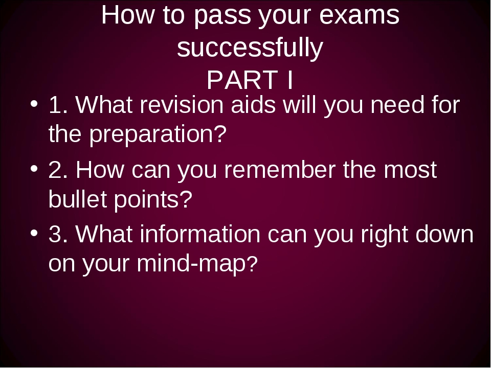 How to pass your exams successfully PART I 1. What revision aids will you nee...