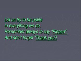 """Let us try to be polite In everything we do. Remember always to say """"Please""""."""