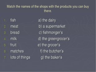 Match the names of the shops with the products you can buy there. fish a) the