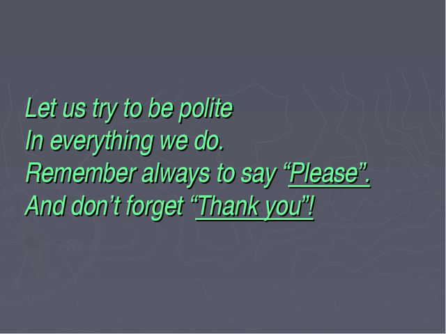 """Let us try to be polite In everything we do. Remember always to say """"Please""""...."""