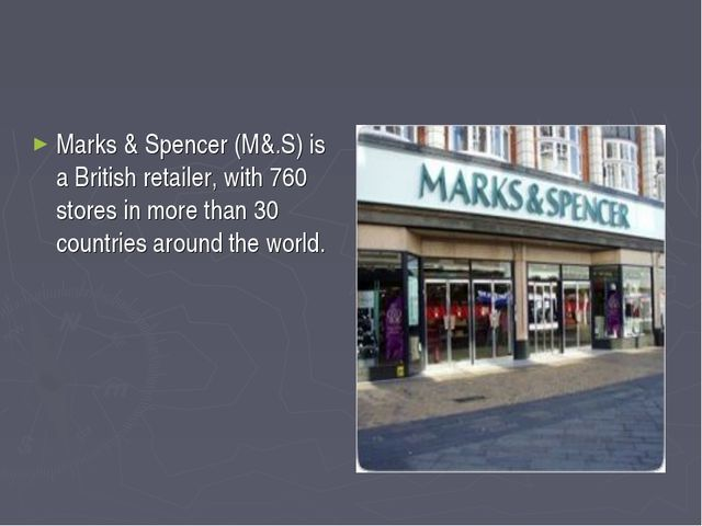 Marks & Spencer (M&.S) is a British retailer, with 760 stores in more than 30...