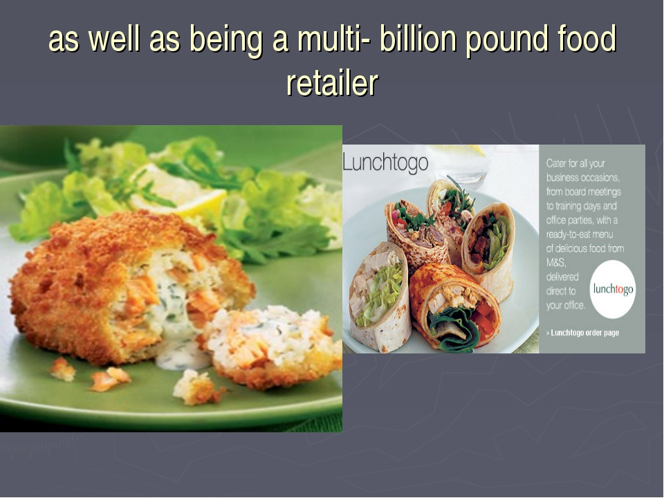 as well as being a multi- billion pound food retailer