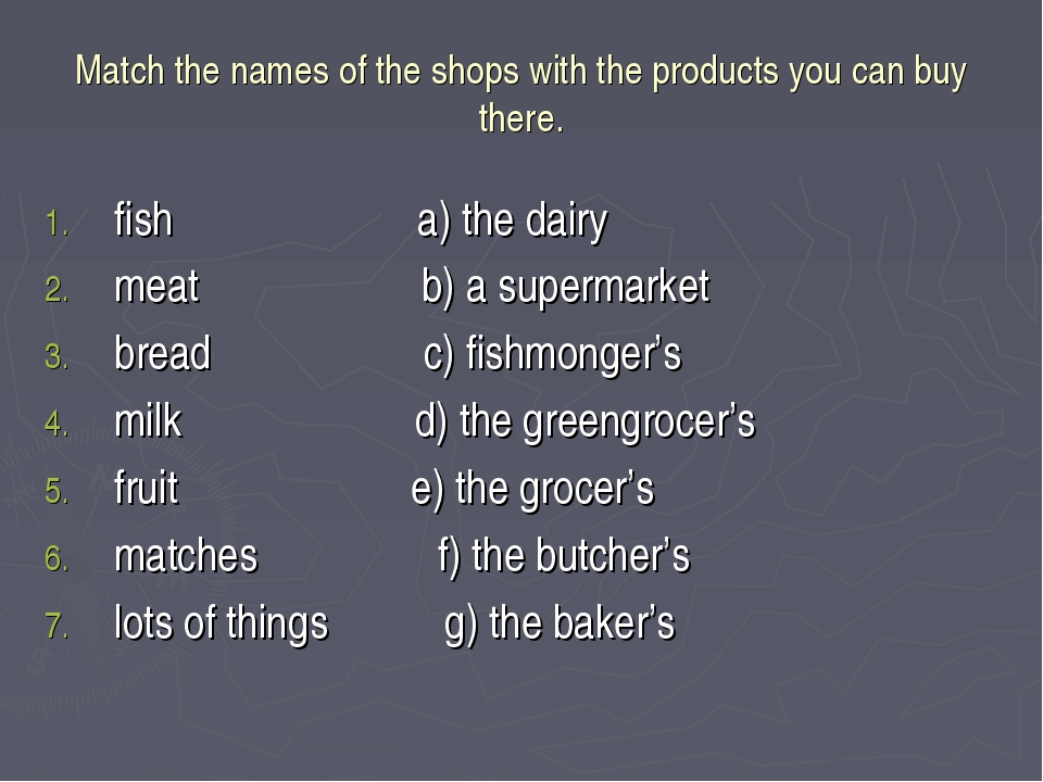 Match the names of the shops with the products you can buy there. fish a) the...