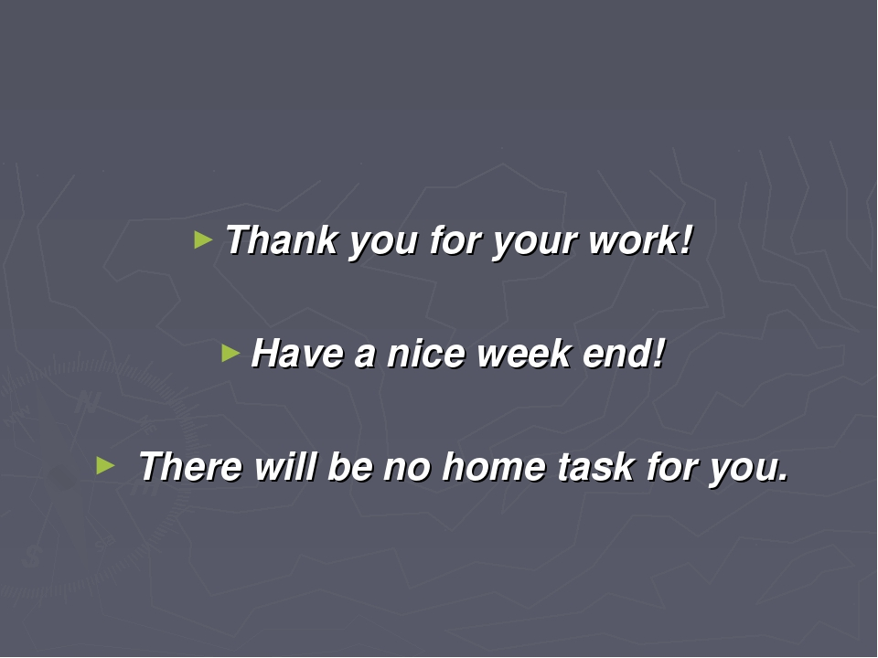 Thank you for your work! Have a nice week end! There will be no home task fo...
