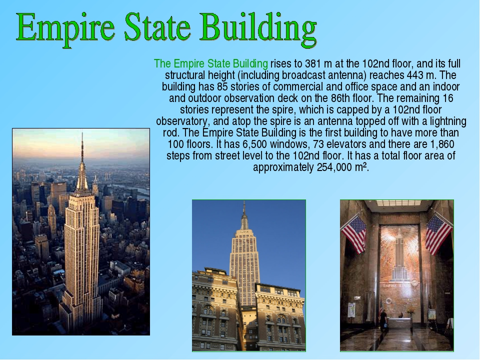 The Empire State Building rises to 381 m at the 102nd floor, and its full st...
